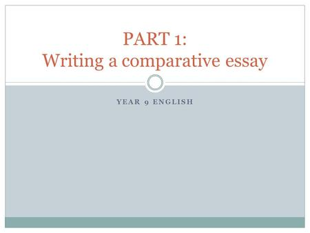 PART 1: Writing a comparative essay