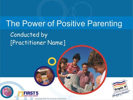 1 The Power of Positive Parenting Conducted by [Practitioner Name]