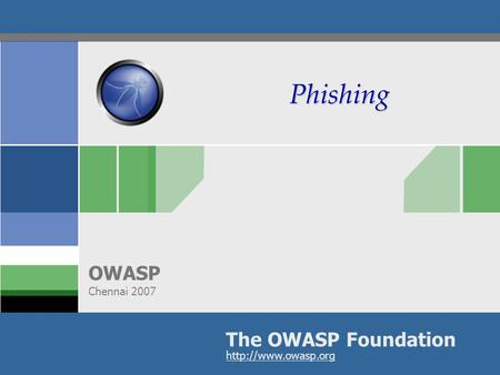 The OWASP Foundation OWASP Chennai 2007  Phishing.