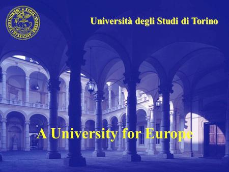 Università degli Studi di Torino A University for Europe.