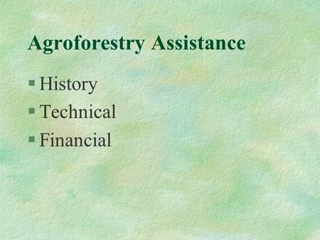 Agroforestry Assistance §History §Technical §Financial.