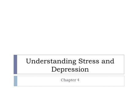 Understanding Stress and Depression Chapter 4. What is Stress?  Stress is the reaction of the body and mind to everyday challenges and demands.  Stress.