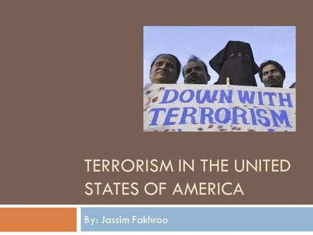 TERRORISM IN THE UNITED STATES OF AMERICA By: Jassim Fakhroo.