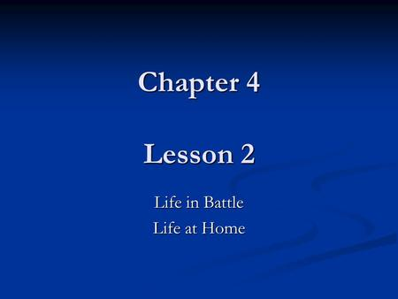 Chapter 4 Lesson 2 Life in Battle Life at Home. Vocabulary Camp Home Front Civilian.