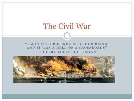 """…WAS THE CROSSROADS OF OUR BEING, AND IT WAS A HELL OF A CROSSROADS"" - SHELBY FOOTE, HISTORIAN The Civil War."