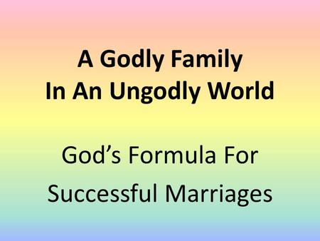 A Godly Family In An Ungodly World God's Formula For Successful Marriages.