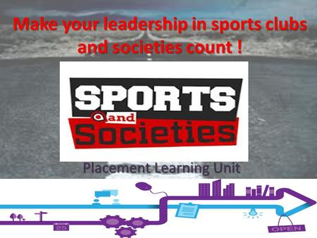 Make your leadership in sports clubs and societies count ! Placement Learning Unit.