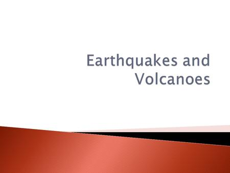  Where do most earthquakes occur?  How do scientists learn about earthquakes?  What is a volcano?