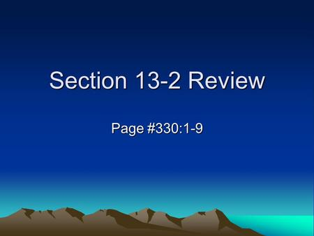Section 13-2 Review Page #330:1-9.