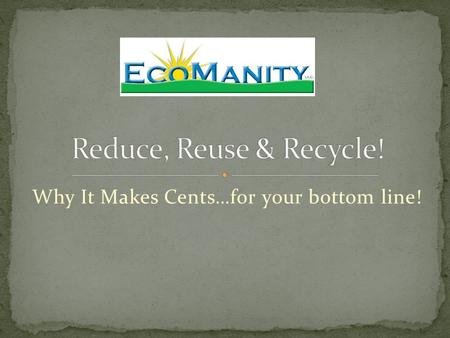 Why It Makes Cents…for your bottom line!. We help our customers reduce Energy Costs by implementing Energy Efficiency and Renewable Energy Technologies.
