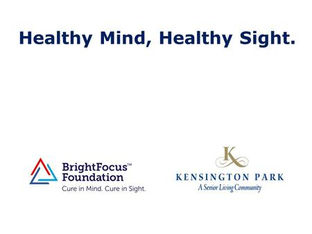 Healthy Mind, Healthy Sight.. u Dr. Guy Eakin, BrightFocus Foundation u Dr. Elia Duh, Johns Hopkins University u Dr. Seth Margolis, Johns Hopkins University.