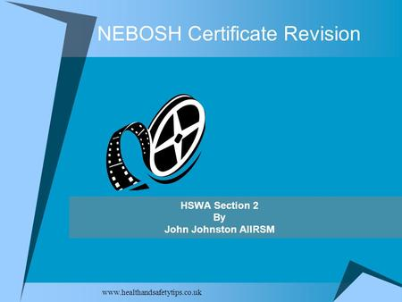 Www.healthandsafetytips.co.uk NEBOSH Certificate Revision HSWA Section 2 By John Johnston AIIRSM.