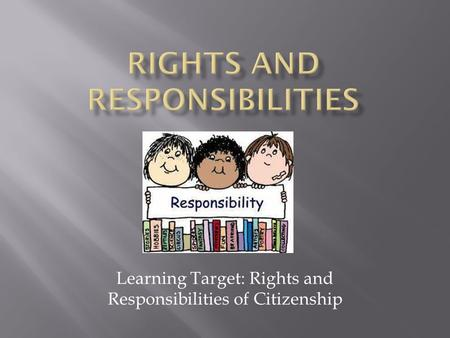 Learning Target: Rights and Responsibilities of Citizenship.