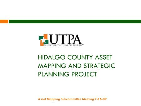 HIDALGO COUNTY ASSET MAPPING AND STRATEGIC PLANNING PROJECT Asset Mapping Subcommittee Meeting 7-16-09.