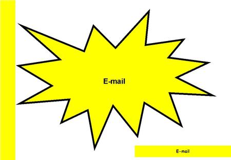 E-mail. Introduction to E-mail Welcome to Email. This module will give you the skills you need to send and receive Email. Also to send and receive attachments.