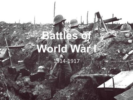 Battles of World War I 1914-1917. Battle of Tannenburg August 1914 The Belgian resistance gave the Russians time to mobilize. The Russian army moved to.