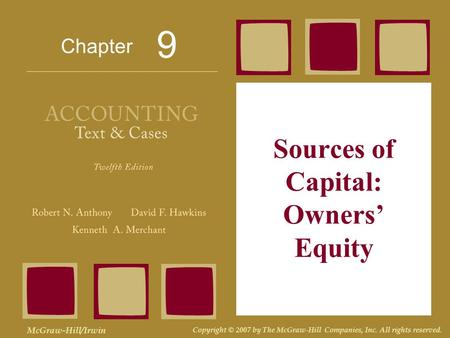 Chapter McGraw-Hill/Irwin Copyright © 2007 by The McGraw-Hill Companies, Inc. All rights reserved. Sources of Capital: Owners' Equity 9.