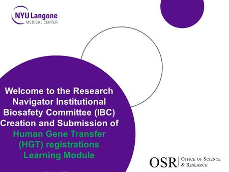 O FFICE OF S CIENCE & R ESEARCH OSR O FFICE OF S CIENCE & R ESEARCH OSR Welcome to the Research Navigator Institutional Biosafety Committee (IBC) Creation.
