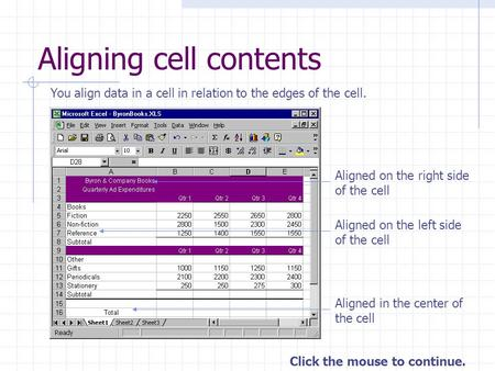 Click the mouse to continue. Aligning cell contents You align data in a cell in relation to the edges of the cell. Aligned on the right side of the cell.