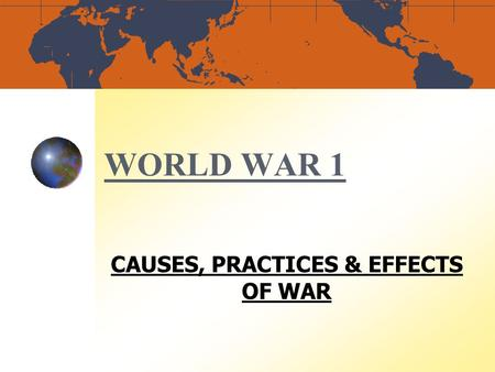 CAUSES, PRACTICES & EFFECTS OF <strong>WAR</strong>