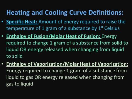 Heating and Cooling Curve Definitions: Specific Heat: Amount of energy required to raise the temperature of 1 gram of a substance by 1⁰ Celsius Enthalpy.