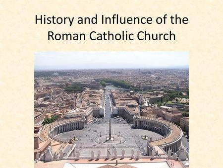 History and Influence of the Roman Catholic Church.