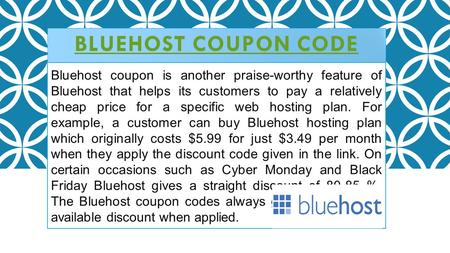 BLUEHOST COUPON CODE Bluehost coupon is another praise-worthy feature of Bluehost that helps its customers to pay a relatively cheap price for a specific.