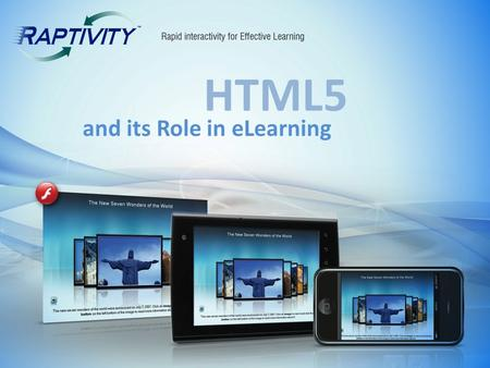 HTML5 and its Role in eLearning. What is HTML5 ? New standard of HTML from the Web Hypertext Application Technology Working Group (WHATWG) and the World.