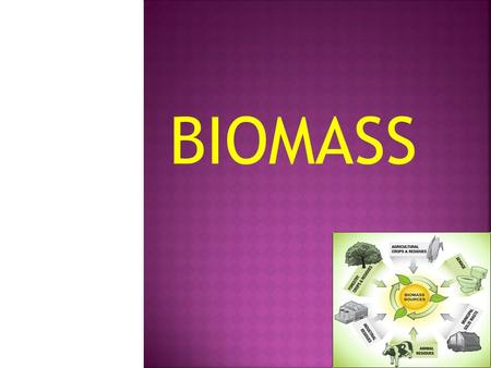 BIOMASS.  Biomass is a biological material derived from living, or recently living organisms. This often means plant based material, but biomass can.