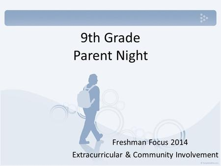 9th Grade Parent Night Freshman Focus 2014 Extracurricular & Community Involvement.