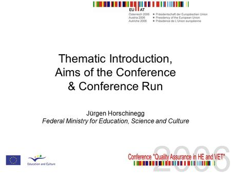 Thematic Introduction, Aims of the Conference & Conference Run Jürgen Horschinegg Federal Ministry for Education, Science and Culture.