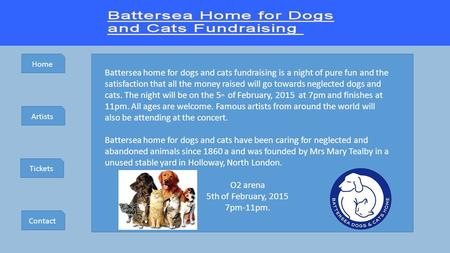 Home Artists Tickets Contact Battersea home for dogs and cats fundraising is a night of pure fun and the satisfaction that all the money raised will go.