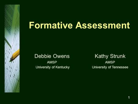 1 Formative Assessment Debbie Owens AMSP University of Kentucky Kathy Strunk AMSP University of Tennessee.