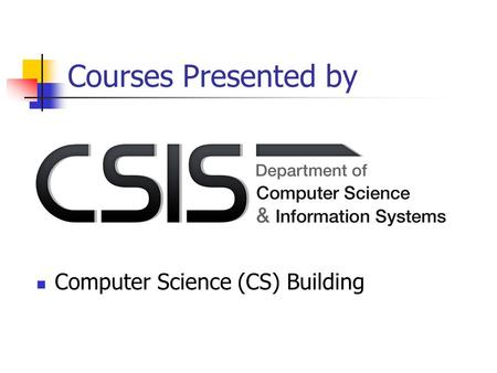 Courses Presented by Computer Science (CS) Building.
