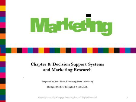 Chapter 9: Decision Support Systems and Marketing Research Prepared by Amit Shah, Frostburg State University Designed by Eric Brengle, B-books, Ltd. Copyright.