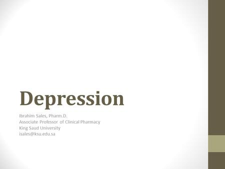 Depression Ibrahim Sales, Pharm.D. Associate Professor of Clinical Pharmacy King Saud University