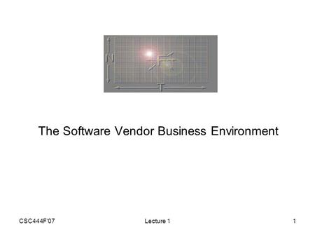 CSC444F'07Lecture 11 The Software Vendor Business Environment.