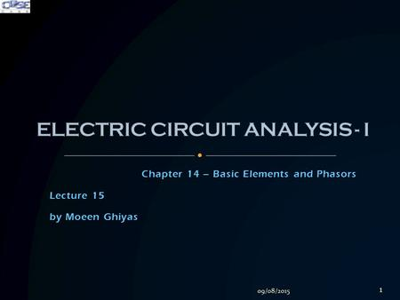 Chapter 14 – Basic Elements and Phasors Lecture 15 by Moeen Ghiyas 09/08/2015 1.