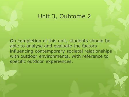 Unit 3, Outcome 2 On completion of this unit, students should be able to analyse and evaluate the factors influencing contemporary societal relationships.