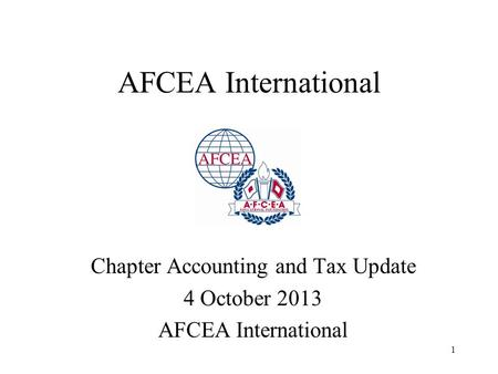 1 AFCEA International Chapter Accounting and Tax Update 4 October 2013 AFCEA International.