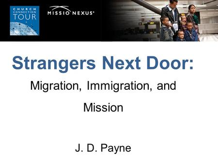 Strangers Next Door: Migration, Immigration, and Mission J. D. Payne.