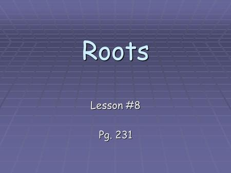 Roots Lesson #8 Pg. 231. Simplify each expression. 1) 6² 36 2) 11 2 121 3) (–9)(–9) 81 4) 25 36 Write each fraction as a decimal. 5) 2525 5959 6) 7) 5.