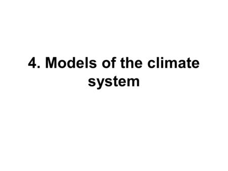 4. Models of the climate system. Earth's Climate System Sun IceOceanLand Sub-surface Earth Atmosphere Climate model components.