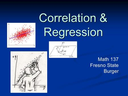 Correlation & Regression Math 137 Fresno State Burger.