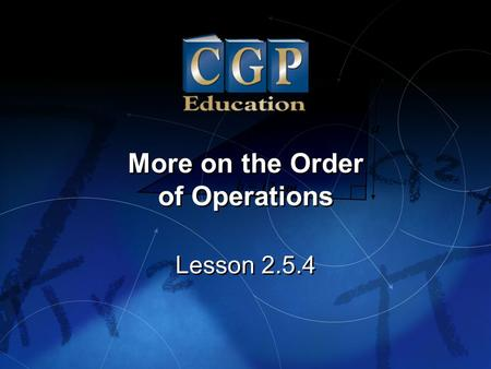1 Lesson 2.5.4 More on the Order of Operations More on the Order of Operations.