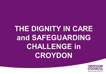 THE DIGNITY IN CARE and SAFEGUARDING CHALLENGE in CROYDON.