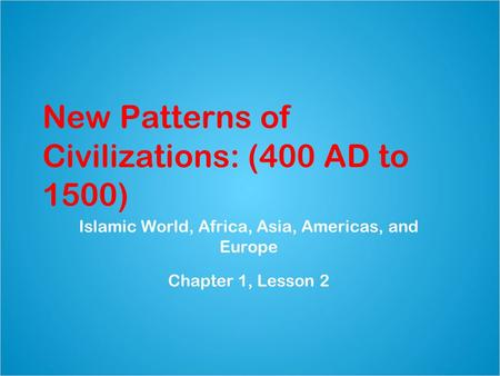 New Patterns of Civilizations: (400 AD to 1500)