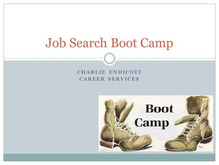 CHARLIE ENDICOTT CAREER SERVICES Job Search Boot Camp.