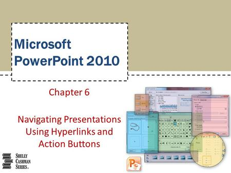 Chapter 6 Navigating Presentations Using Hyperlinks and Action Buttons
