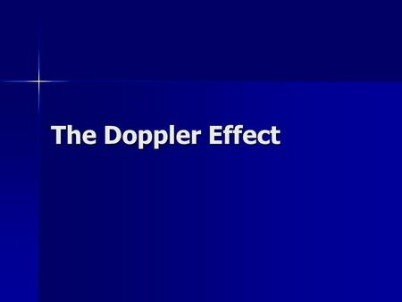 The Doppler Effect. Doppler Effect & Sound Christian Doppler Observing the Doppler Effect Christian Doppler Observing the Doppler Effect Christian Doppler.